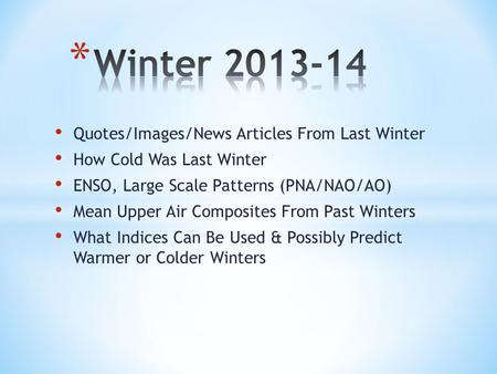 Quotes/Images/News Articles From Last Winter How Cold Was Last Winter ENSO, Large Scale Patterns (PNA/NAO/AO) Mean Upper Air Composites From Past Winters.