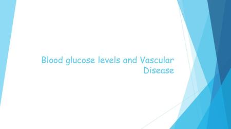 Blood glucose levels and Vascular Disease. Chronic elevation of blood glucose levels leads to the endothelium cells taking in more glucose than normal.