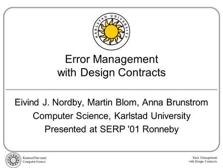 Error Management with Design Contracts Karlstad University Computer Science Error Management with Design Contracts Eivind J. Nordby, Martin Blom, Anna.