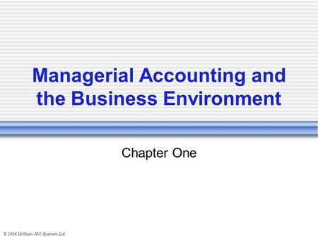 © 2006 McGraw-Hill Ryerson Ltd. Managerial Accounting and the Business Environment Chapter One.