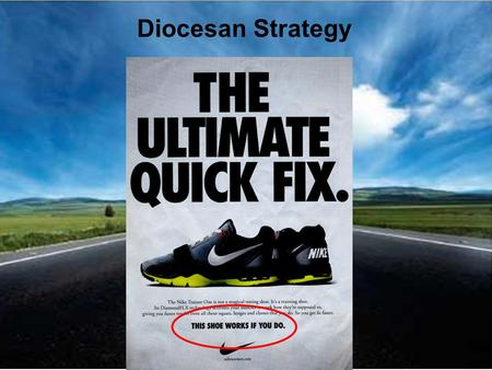 Diocesan Strategy. No Quick Fix! Long-term (5-10-15 years application) Hard work! Diocesan Strategy.