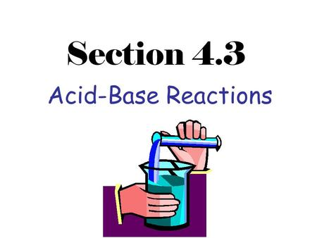 Section 4.3 Acid-Base Reactions.