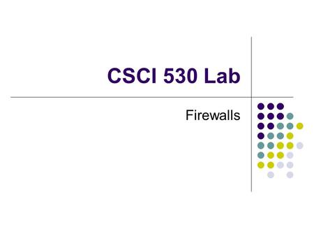 CSCI 530 Lab Firewalls. Overview Firewalls Capabilities Limitations What are we limiting with a firewall? General Network Security Strategies Packet Filtering.