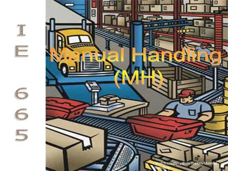 Sketch courtesy from Riekes Material Handling. Occupational MH tasks Occupational material handling (MH) can be classified into three broad types: –Pulling/Pushing.