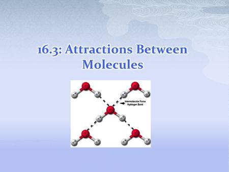 16.3: Attractions Between Molecules