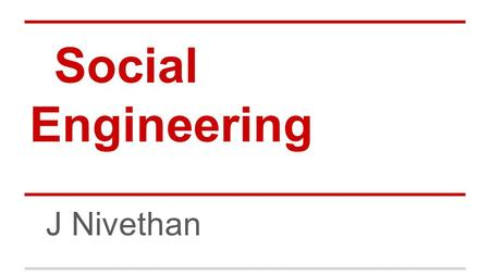 Social Engineering J Nivethan. Social Engineering The process of deceiving people into giving away access or confidential information Onlinne Phone Offline.