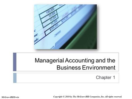 Managerial Accounting and the Business Environment Chapter 1 McGraw-Hill/Irwin Copyright © 2010 by The McGraw-Hill Companies, Inc. All rights reserved.