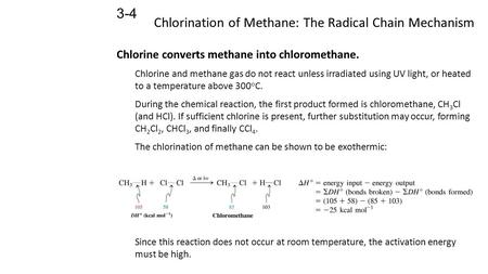 Chlorination of Methane: The Radical Chain Mechanism 3-4 Chlorine converts methane into chloromethane. Chlorine and methane gas do not react unless irradiated.