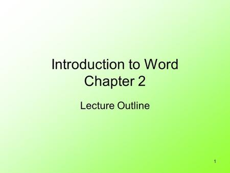 1 Introduction to Word Chapter 2 Lecture Outline.