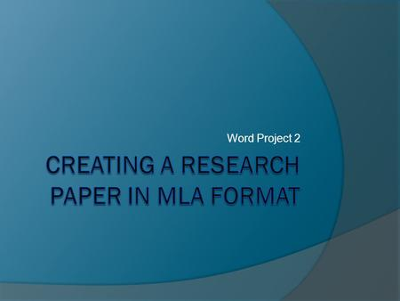 Word Project 2. Introduction  MLA – Modern Language Association of America.