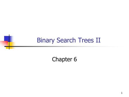 1 Binary Search Trees II Chapter 6. 2 Objectives You will be able to use a binary search tree template with your own classes.