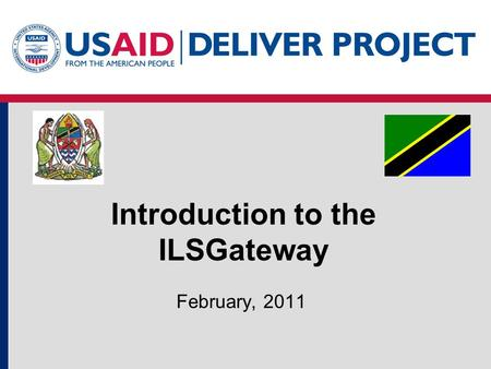 Introduction to the ILSGateway February, 2011. Presentation Overview Background to the Integrated Logistics System (ILS) Objectives of the ILSGateway.
