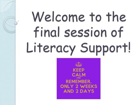 Welcome to the final session of Literacy Support!.