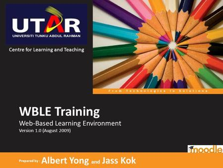 WBLE Training Prepared by : Albert Yong and Jass Kok Web-Based Learning Environment Version 1.0 (August 2009) Centre for Learning and Teaching.