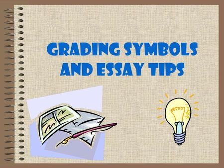 Grading Symbols and Essay Tips. Title Have a title for your essay and make it interesting and specific to your essay.