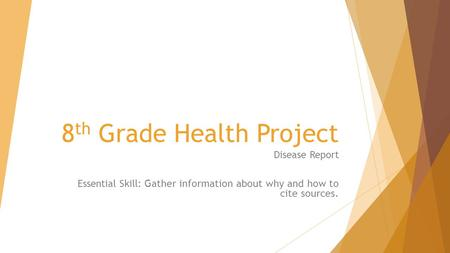 8 th Grade Health Project Disease Report Essential Skill: Gather information about why and how to cite sources.