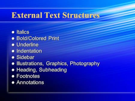 External Text Structures Italics Italics Bold/Colored Print Bold/Colored Print Underline Underline Indentation Indentation Sidebar Sidebar Illustrations,