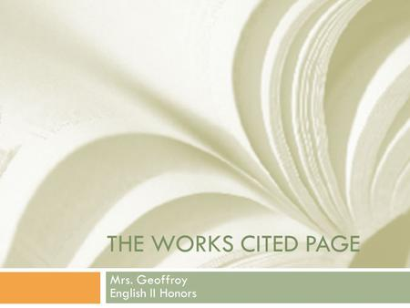 THE WORKS CITED PAGE Mrs. Geoffroy English II Honors.