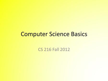 Computer Science Basics CS 216 Fall 2012. Operating Systems interface to the hardware for the user and programs The two operating systems that you are.