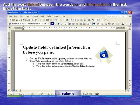 Add the word linked between the words or and information in the first line of the text. submit.