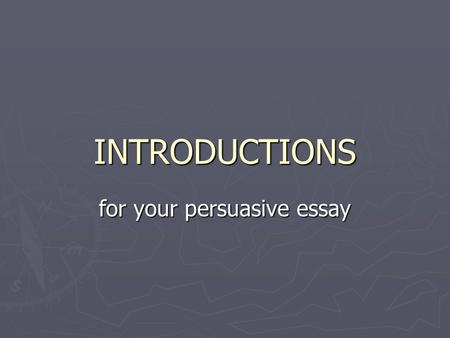 "INTRODUCTIONS for your persuasive essay. ""What's YOUR hook gonna be?"""