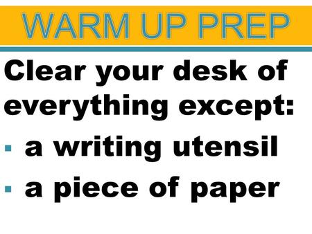 Clear your desk of everything except:  a writing utensil  a piece of paper.