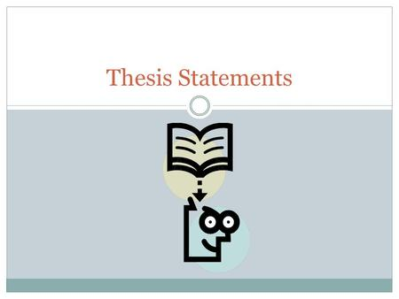 Thesis Statements. What's a thesis? Your thesis is more than a general statement about your main idea. It should be your main claim, usually expressed.
