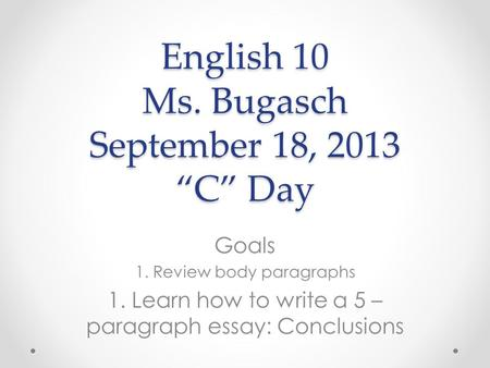 the essay conclusion make your essay sound finished   ppt video  english  ms bugasch september   c day goals