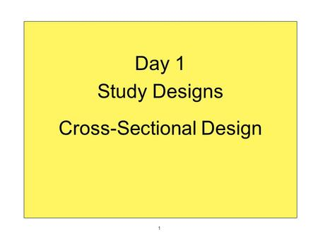 Day 1 Study Designs Cross-Sectional Design 1. Health and disease are not distributed haphazardly in a population. Big Epi Idea.