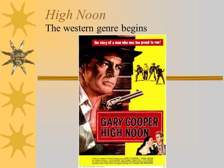 "High Noon The western genre begins.  Directed by Fred Zinnemann –Also directed ""From Here To Eternity""  Written by Carl Foreman –Also wrote ""The Bridge."