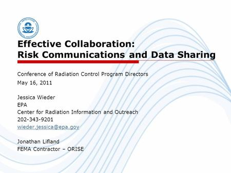 Effective Collaboration: Risk Communications and Data Sharing Conference of Radiation Control Program Directors May 16, 2011 Jessica Wieder EPA Center.