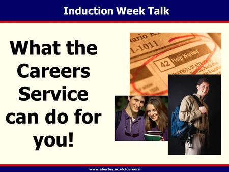 Www.abertay.ac.uk/careers Induction Week Talk What the Careers Service can do for you!