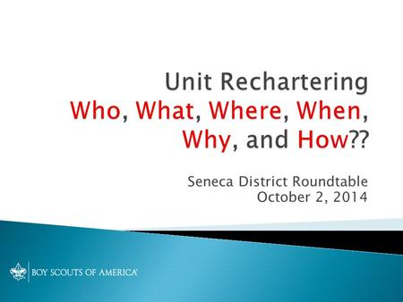 Seneca District Roundtable October 2, 2014.  Your Charter attests to the agreement between your Charter Org and BSA to offer the Scouting program. 
