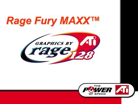 Rage Fury MAXX™. The Answer to today's 3D dilemma High performance AND High quality AND Universal application acceleration.
