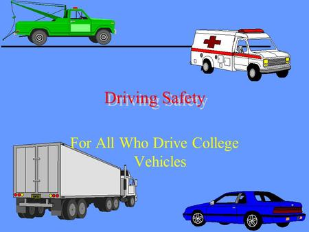 Driving Safety For All Who Drive College Vehicles.