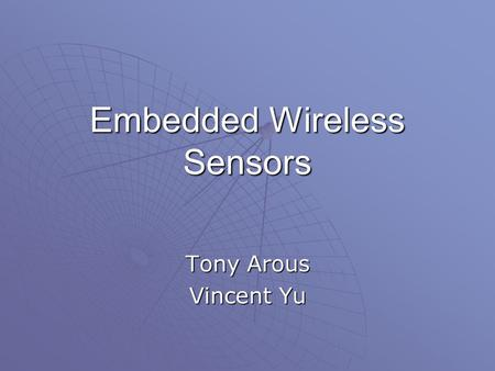 Embedded Wireless Sensors Tony Arous Vincent Yu. Recap  RFID– Radio Frequency Identification  Sensors help to easily keep track of various information.