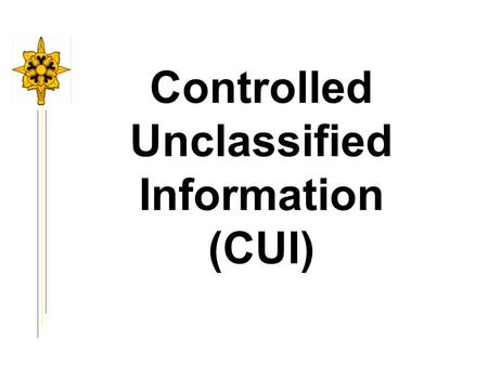 Controlled Unclassified Information (CUI). Unclassified Information Public Domain: information that does not qualify for status of CUI -- suitable for.