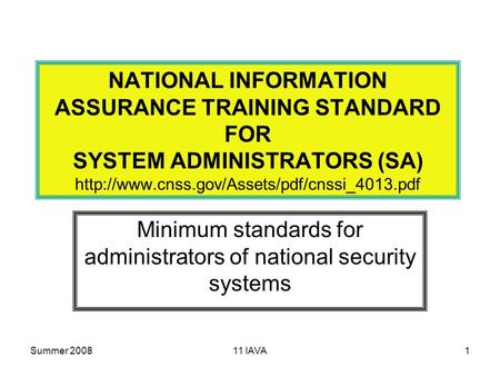 Summer 200811 IAVA1 NATIONAL INFORMATION ASSURANCE TRAINING STANDARD FOR SYSTEM ADMINISTRATORS (SA)  Minimum.