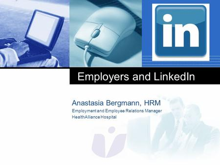 Company LOGO Employers and LinkedIn Anastasia Bergmann, HRM Employment and Employee Relations Manager HealthAlliance Hospital.