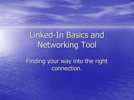 Linked-In Basics and Networking Tool Finding your way into the right connection.