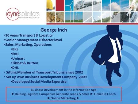 George Inch 30 years Transport & Logistics Senior Management /Director level Sales, Marketing, Operations BRS Exel Unipart Tibbet & Britten DHL Sitting.