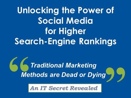 "Traditional Marketing Methods are Dead or Dying "" Unlocking the Power of Social Media for Higher Search-Engine Rankings """