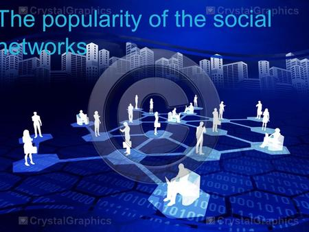 The popularity of the social networks. The most popular social networks.