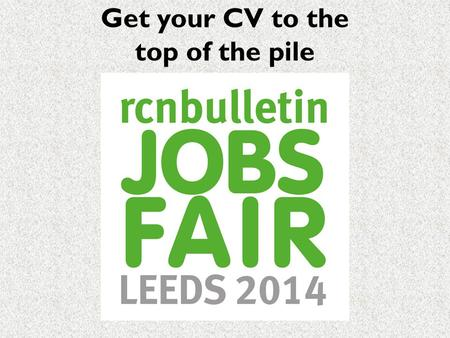 Get your CV to the top of the pile. Frances Pickersgill Development Editor Nursing Standard.