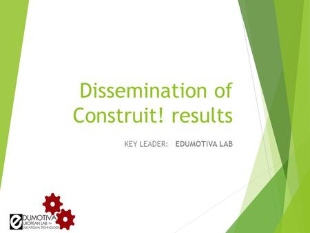 Dissemination of Construit! results KEY LEADER: EDUMOTIVA LAB.