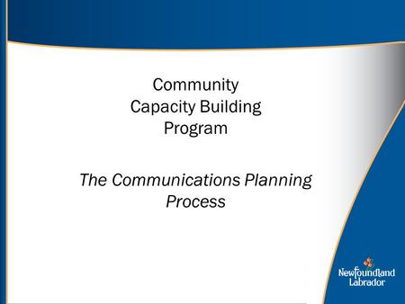 Community Capacity Building Program The Communications Planning Process.