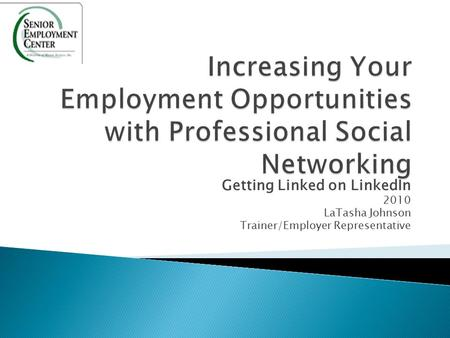 Getting Linked on LinkedIn 2010 LaTasha Johnson Trainer/Employer Representative.