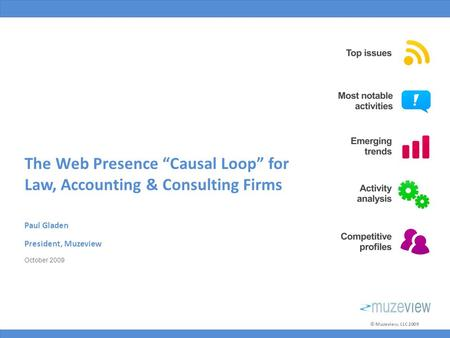"© Muzeview, LLC 2009 The Web Presence ""Causal Loop"" for Law, Accounting & Consulting Firms Paul Gladen President, Muzeview October 2009."