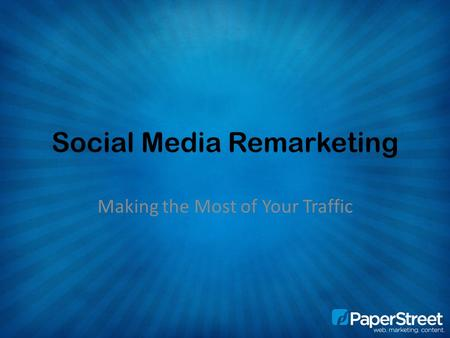 Social Media Remarketing Making the Most of Your Traffic.