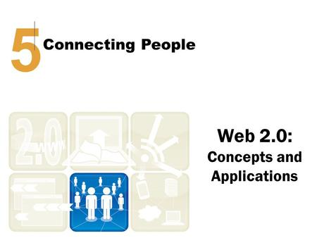 Web 2.0: Concepts and Applications 5 Connecting People.